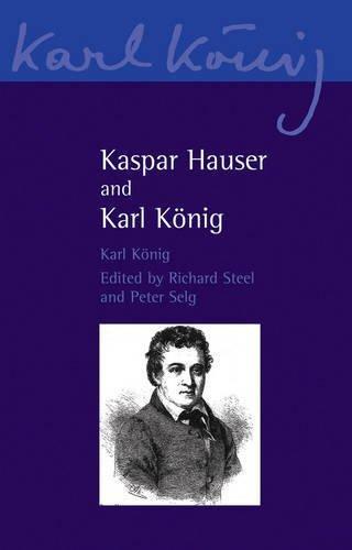 Kaspar Hauser and Karl König (Karl Konig Archives) by Karl König (2012-09-01)