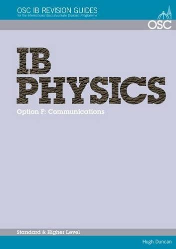 IB Physics - Option F: Communications Standard and Higher Level (OSC IB Revision Guides for the International Baccalaureate Diploma) by Hugh Duncan (2010-04-26)