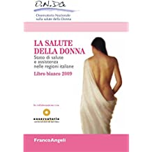 La salute della donna. Stato di salute e assistenza nelle regioni italiane. Libro bianco 2009