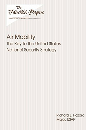 Air Mobility:  The Key to the United States National Security Strategy: Fairchild Paper