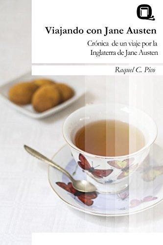 Viajando con Jane Austen: Crónica de un viaje por la Inglaterra de Jane Austen por Raquel C. Pico