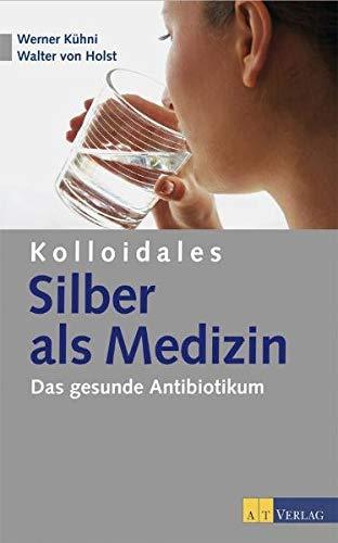 Kolloidales Silber als Medizin: Das gesunde Antibiotikum