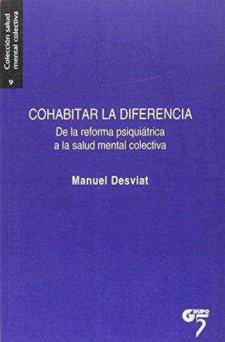 Cohabitar la diferencia: De la reforma psiquiátrica a la salud mental colectiva por Manuel Desviat Muñoz