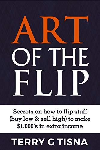 Art of the Flip: Secrets on How to Flip Stuff (Buy Low and Sell ...