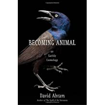 Becoming Animal: An Earthly Cosmology by David Abram (2010-08-24)