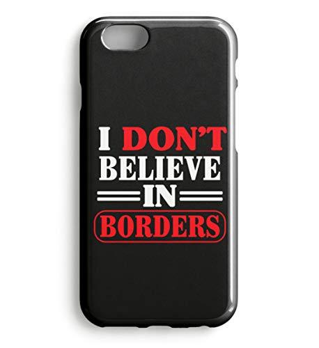 Kostüm Politische Partei - I Don`t Believe In Borders- Politisches Statement - Anti Diskriminierung Handyschale - Case -iPhone 6-Schwarz