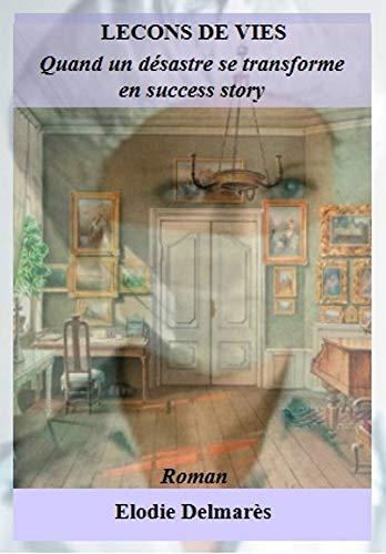 Couverture du livre LECONS DE VIES: Quand un désastre se transforme en success story