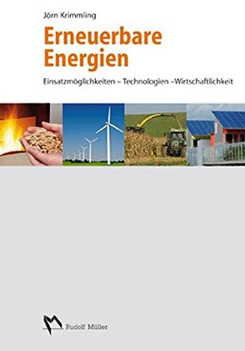 Erneuerbare Energien: Einsatzmöglichkeiten – Technologien - Wirtschaftlichkeit