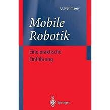 Mobile Robotik: Eine praktische Einführung (German Edition)