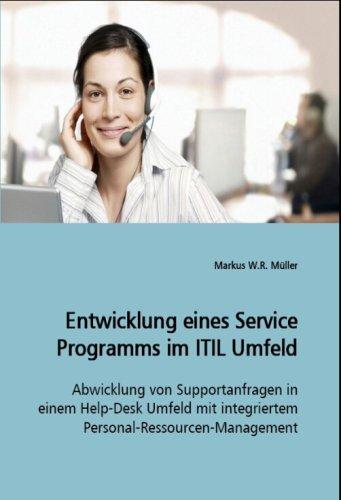 Entwicklung eines Service Programms im ITIL Umfeld: Abwicklung von Supportanfragen in einem Help-Desk Umfeld mit integriertem Personal-Ressourcen-Management