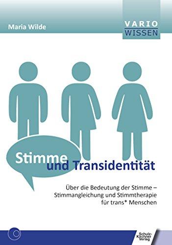 Stimme und Transidentität: Über die Möglichkeit der Stimme - Stimmangleichung und Stimmtherapie für trans* Menschen (VARIO Wissen)