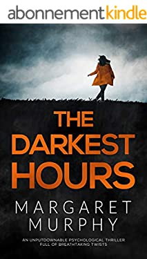THE DARKEST HOURS an unputdownable psychological thriller full of breathtaking twists (English Edition)