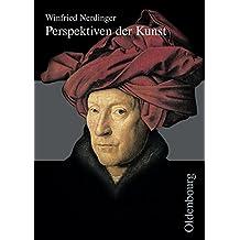 Perspektiven der Kunst - Neubearbeitung: Von der Karolingerzeit bis zur Gegenwart