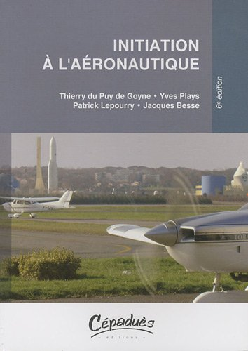 Initiation à l'aéronautique par Thierry Du Puy de Goyne, Yves Plays, Patrick Lepourry, Jacques Besse