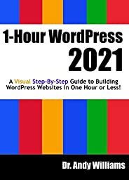 1-Hour WordPress 2021: A visual step-by-step guide to building WordPress websites in one hour or less! (Englis