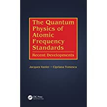 The Quantum Physics of Atomic Frequency Standards: Recent Developments (English Edition)