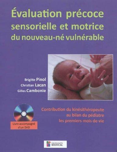 Evaluation précoce sensorielle et motrice du nouveau-né vulnérable : Contribution du kinésithérapeute au bilan du pédiatre les premiers mois de vie (1DVD)