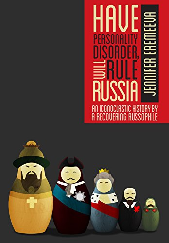 free kindle book Have Personality Disorder, Will Rule Russia: An Iconoclastic History by a Recovering Russophile