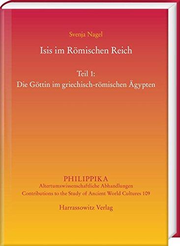 Isis im Römischen Reich: Teil 1: Die Göttin im griechisch-römischen Ägypten. Teil 2: Adaption(en) des Kultes im Westen (Philippika)