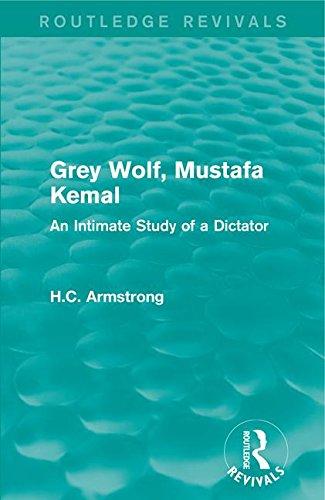 Grey Wolf-- Mustafa Kemal: An Intimate Study of a Dictator