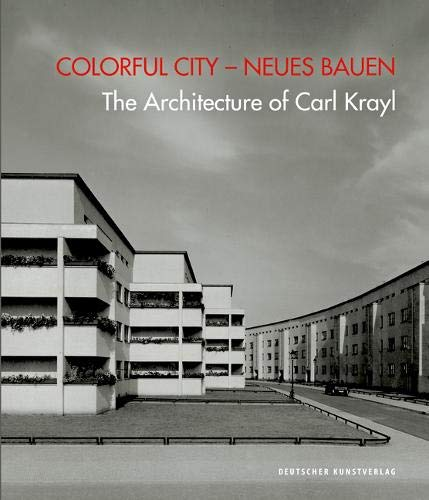 Colorful City - Neues Bauen: The Architecture of Carl Krayl