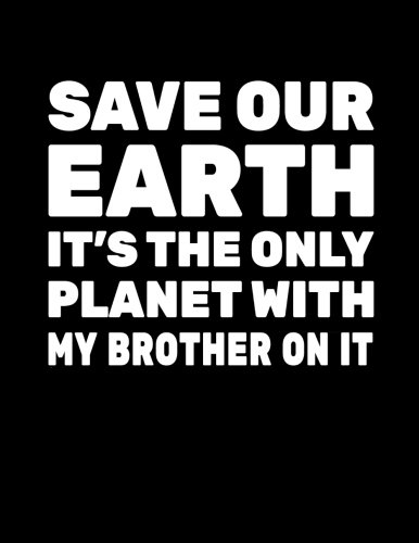 Save Our Earth It's The Only Planet With My Brother On It: Earth Day School Notebook por Dartan Creations