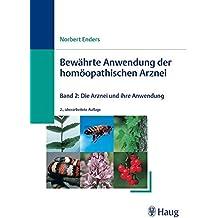 Bewährte Anwendungen der homöopathischen Arznei: Band 2: Die Arznei und ihre bewährte Anwendung