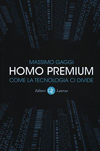 Homo premium. Come la tecnologia ci divide