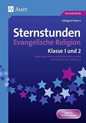Sternstunden Evangelische Religion - Klasse 1-2: Besondere Ideen und Materialien zu den Kernthemen des Lehrplans (Sternstunden Grundschule)