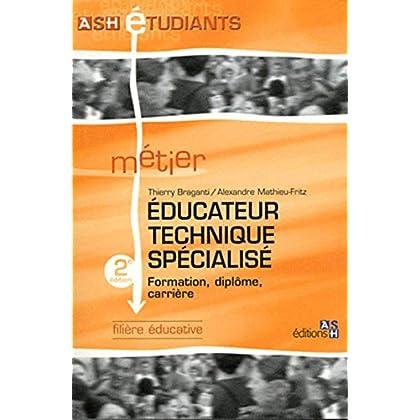 Educateur technique spécialisé - 2e édition: Formation, diplôme, carrière. Filière éducative.