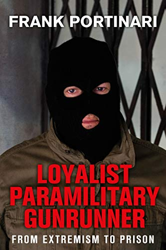 Loyalist Paramilitary Gunrunner: From Extremism to Prison (English Edition)