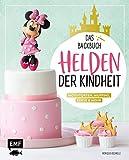 Helden der Kindheit - Das Backbuch - Motivtorten, Muffins, Kekse & mehr: Mit...