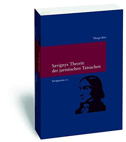 Savignys Theorie der juristischen Tatsachen: (Savignyna. Texte und Studien. Hrsg. von Joachim Rückert. Band 12) (Studien zur Europäischen Rechtsgeschichte, Band 12)