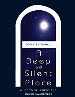 A Deep and Silent Place: A Key to Stillness and Inner Awareness