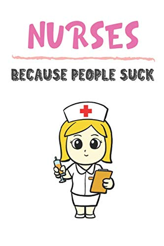 Nurses Because People Suck: Nurse Gifts for Girls and Women: Lined Paperback Notebook Journal with Colorful Front and Back Cover