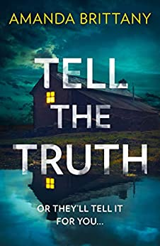 Tell the Truth: Or they'll tell it for you… by [Brittany, Amanda]