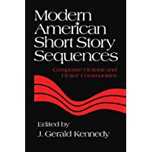 Modern American Short Story Sequences: Composite Fictions and Fictive Communities