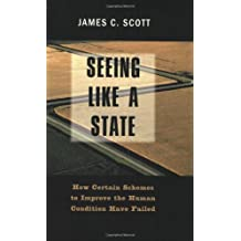 Seeing Like a State: How Certain Schemes to Improve the Human Condition Have Failed: The Institution for Social and Policy Studies (Yale Agrarian Studies (Paperback))