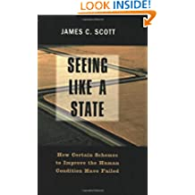 Seeing Like a State: How Certain Schemes to Improve the Human Condition have Failed (The Institution for Social and Policy Studies)