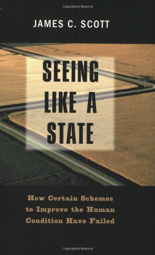 Seeing Like a State: How Certain Schemes to Improve the Human Condition Have Failed: The Institution for Social and Policy Studies