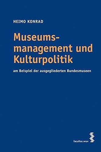 Museumsmanagement und Kulturpolitik: Am Beispiel der ausgegliederten Bundesmuseen
