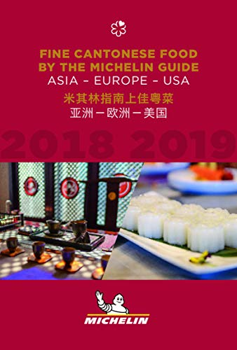 Fine Cantonese Food by the Michelin Guide 2018-2019: Asia - Europe - USA