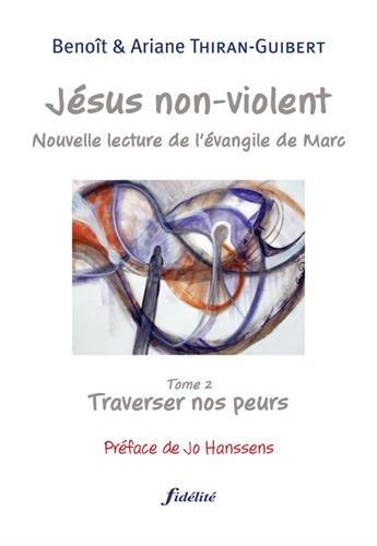 Jésus non-violent : Tome 2, Traverser nos peurs