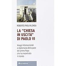 La «Chiesa in uscita» di Paolo VI. Viaggi internazionali e diplomazia della pace del primo Papa che ha incontrato il mondo