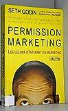Permission marketing. Les Leçons d'Internet en marketing