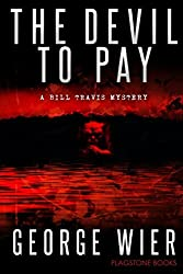 The Devil To Pay: A Bill Travis Mystery: Volume 4 (The Bill Travis Mysteries) by George Wier (2013-04-11)