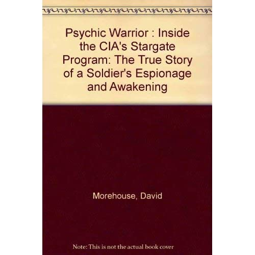 Psychic Warrior : Inside the CIA's Stargate Program: The True Story of a Soldier's Espionage and Awakening