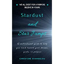Stardust and Star Jumps: A motivational guide to help you reach toward your dreams, goals, and life purpose