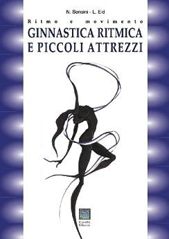 Ginnastica ritmica e piccoli attrezzi (Italian Edition) von [Sensini, Nicoletta, Eid, Luca]