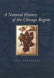 [(A Natural History of the Chicago Region)] [By (author) Joel Greenberg] published on (January, 2005)
